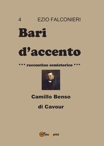 Bari d'accento. Vol. 4: Camillo Benso di Cavour. - Ezio Falconieri - copertina