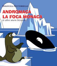 Andromaca la foca monaca (e altre storie bizzarre). Ediz. illustrata - Emanuela Guttoriello - copertina
