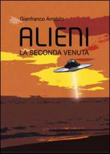 Alieni. La seconda venuta - Gianfranco Arrabito - copertina