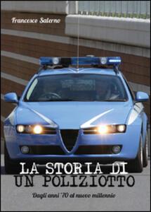 La storia di un poliziotto. Dagli anni '70 al nuovo millennio - Francesco Salerno - copertina