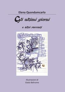 Gli ultimi giorni e altri racconti - Elena Quondamcarlo - copertina