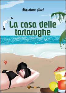 La casa delle tartarughe - Massimo Auci - copertina