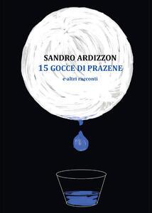 15 gocce di Prazene e altri racconti - Sandro Ardizzon - copertina