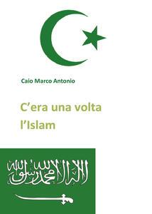 C'era una volta l'Islam - Marco Antonio Caio - copertina