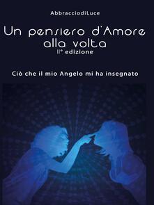 Un pensiero d'amore alla volta - Abbracciodiluce - ebook