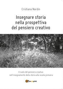 Insegnare storia nella prospettiva del pensiero creativo - Cristiana Nardin - copertina