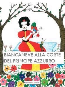 Biancaneve alla corte del principe azzurro - Mariacristina Speltoni - ebook