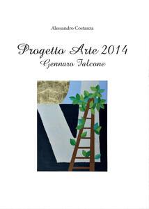 Progetto arte 2014. Gennaro Falcone - Alessandro Costanza - copertina