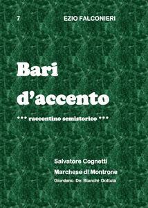 Bari d'accento. Vol. 7: Salvatore Cognetti e marchese di Montrone. - Ezio Falconieri - copertina