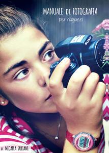 Manuale di fotografia per ragazzi - Micaela Zuliani - copertina