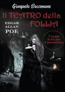 E. A. Poe. Il teatro della follia. 7 incubi di Poe per il palcoscenico