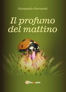 Il profumo del mattino - Gianpaolo Gavazzoli - copertina