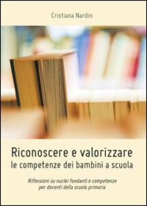 Riconoscere e valorizzare le competenze dei bambini a scuola - Cristiana Nardin - copertina