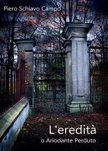 L' eredità, o ariodante perduto - Piero Schiavo Campo - copertina