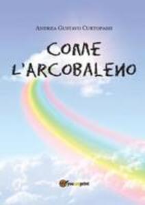 Come l'arcobaleno - Andrea G. Curtopassi - copertina