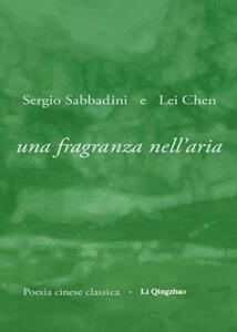 Una fragranza nell'aria - Sergio Sabbadini,Chen Lei - copertina