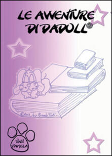 Listadelpopolo.it Le avventure di Dadoll®. Ediz. illustrata Image
