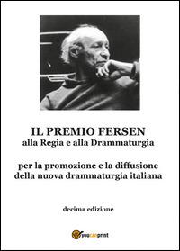 Il Il premio Fersen alla regia e alla drammaturgia. Decima edizione - De Biase Ombretta - wuz.it