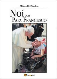 Noi con papa Francesco