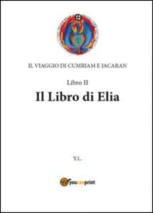 Libro di Elia. Il viaggio di Cumriam e Jacaran - Yanuk Lurjiame - copertina