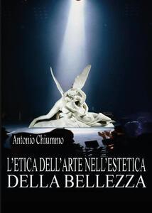 L' etica dell'arte nell'estetica della bellezza - Antonio Chiummo - copertina