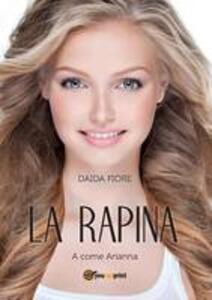 La rapina. A come Arianna - Daida Fiore - copertina