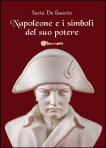 Napoleone e i simboli del suo potere - Ilaria De Sanctis - copertina