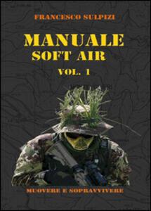Manuale soft air. Vol. 1: Muovere e sopravvivere.