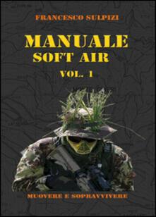 Manuale soft air. Vol. 1: Muovere e sopravvivere..pdf