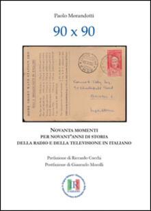 90x90. Novanta momenti per novant'anni di storia della radio e della televisione in italiano - Paolo Morandotti - copertina