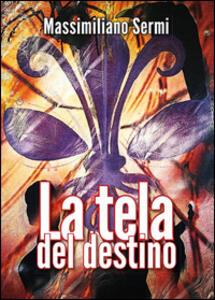 La tela del destino - Massimiliano Sermi - copertina