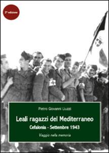 Leali ragazzi del Mediterraneo. Cefalonia, settembre 1943. Viaggio nella memoria - Pietro Giovanni Liuzzi - copertina