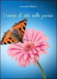Essenze di vita nella poesia - Mucci Consuelo - wuz.it