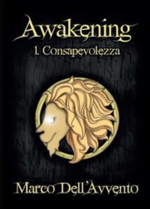 Consapevolezza. Awakening. Vol. 1 - Marco Dell'Avvento - copertina
