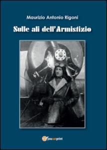 Sulle ali dell'armistizio - Maurizio A. Rigoni - copertina