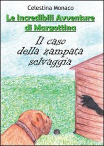 Il caso della zampata selvaggia. Le incredibili avventure di Margottina - Celestina Monaco - copertina