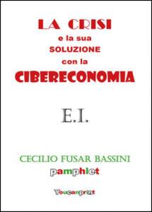 La crisi e la sua soluzione con la cibereconomia - Cecilio Fusar Bassini - copertina