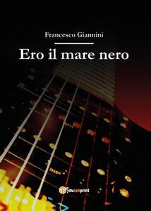 Ero il mare nero - Francesco Giannini - copertina