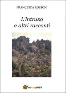 L' intruso e altri racconti - Francesca Rossoni - copertina