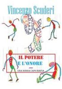 Il potere e l'onore. Ovvero una donna capo mafia - Vincenzo Scuderi - copertina