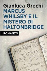 Marcus Whilsby e il mistero di Haltonbridge - Gianluca Grechi - copertina