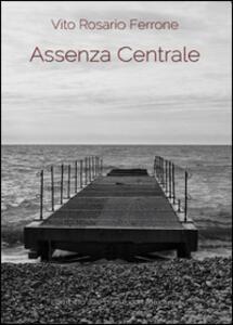 Assenza centrale - Vito R. Ferrone - copertina