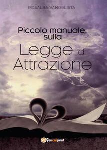 Piccolo manuale sulla legge di attrazione - Rosalba Vangelista - copertina