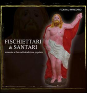 Fischettari & santari. Terrecotte a fiato nella tradizione popolare - Federico Impresario - copertina