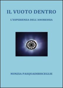 Il vuoto dentro. L'esperienza dell'anoressia - Nunzia Pasquadibisceglie - copertina