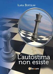 L' autostima non esiste - Ilaria Bertolini - copertina