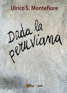 Dada la peruviana - Ulrico S. Montefiore - copertina
