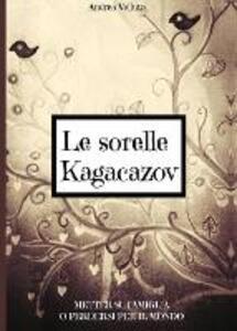 Le sorelle Kagacazov. Metter su famiglia o perdersi per il mondo - Andrea Velluto - copertina