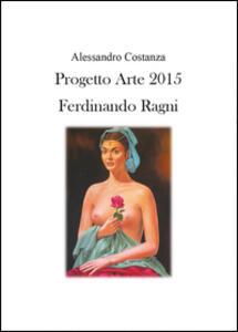 Progetto Arte 2015. Ferdinando Ragni - Alessandro Costanza - copertina