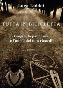 Tutta in bicicletta ovvero Ginger, la panchina e l'uomo dei non ricordi